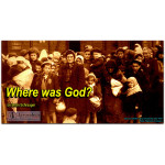 WHERE WAS GOD? ...A Yom haShoah Editorial by Brian Schrauger