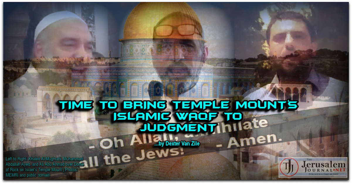 Time To Bring Temple Mount S Islamic Waqf To Judgment By Dexter