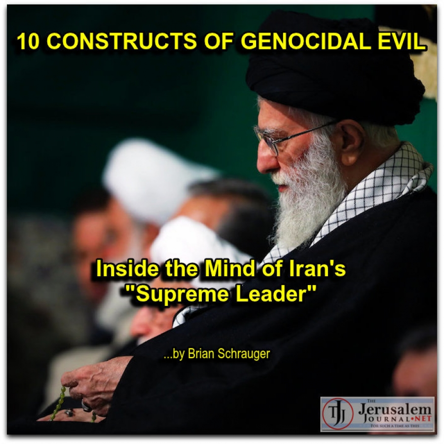 10 CONSTRUCTS OF GENOCIDAL EVIL: INSIDE THE MIND OF IRAN'S