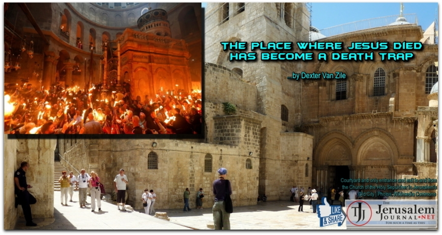 THE PLACE WHERE JESUS DIED HAS BECOME A DEATH TRAP ...by Dexter Van Zile